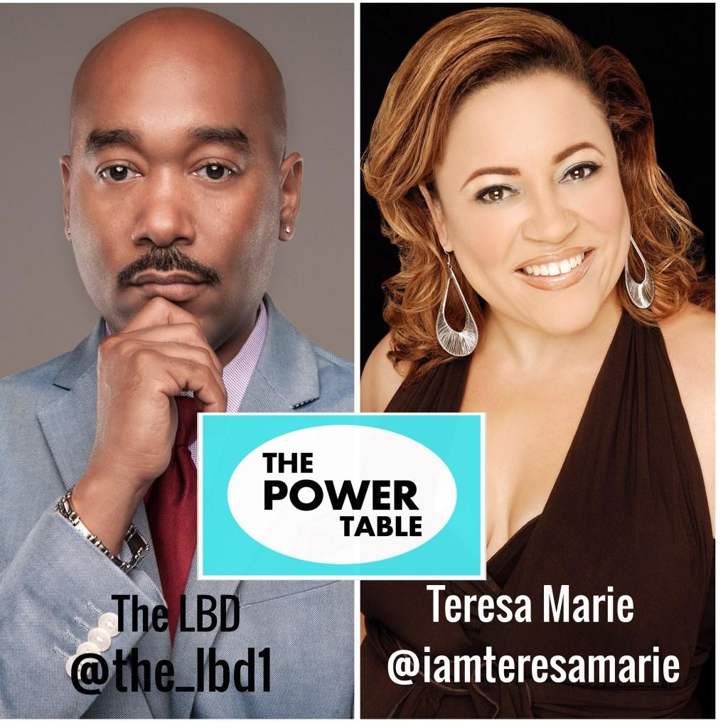 The Power Table w/ LBD & Teresa Marie